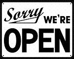 Sorry We're Open... but not as much as you'll be if you eat there.